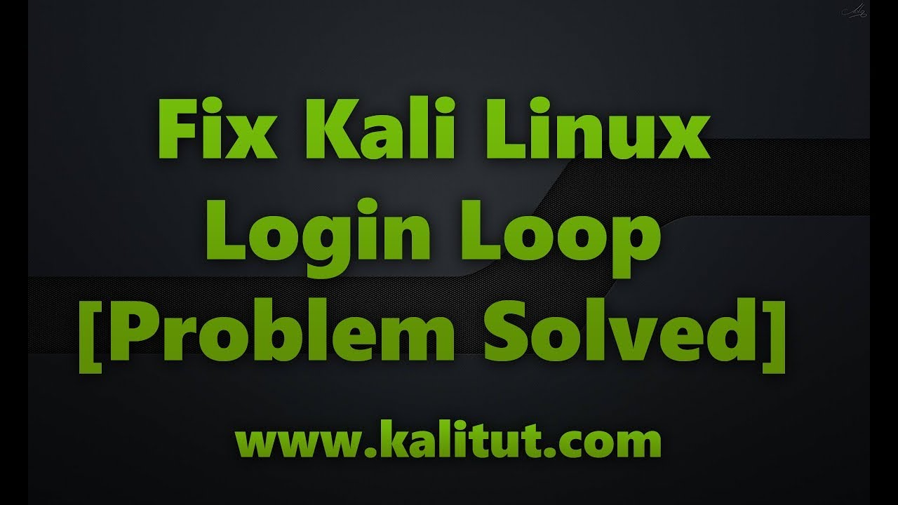 Fix Kali Linux Login Loop [Solved]