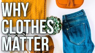 Why Clothes Matter