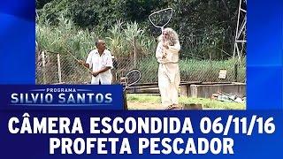 Câmera Escondida (06/11/16) - Profeta Pescador