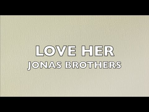 Jonas Brothers – Love Her (Lyrics)