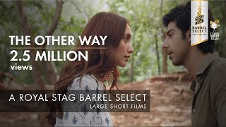 THE OTHER WAY I IMTIAZ ALI I ROYAL STAG  BARREL SELECT LARGE SHORT FILMS