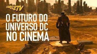 O futuro do Universo DC no cinema | OmeleTV