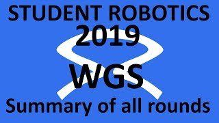 Student Robotics 2019 - WGS - Summary of all WGS rounds