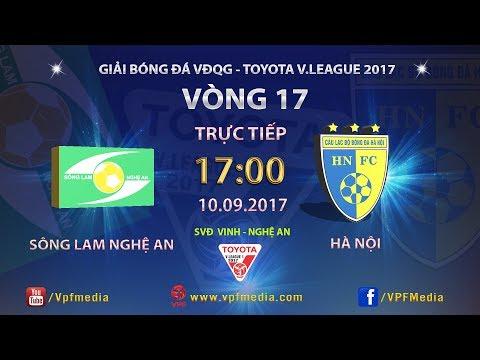 TRỰC TIẾP | SÔNG LAM NGHỆ AN vs HÀ NỘI | VÒNG 17 TOYOTA V LEAGUE 2017