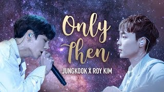 BTS Jungkook x Roy Kim - Only Then (Split Audio) - Stafaband