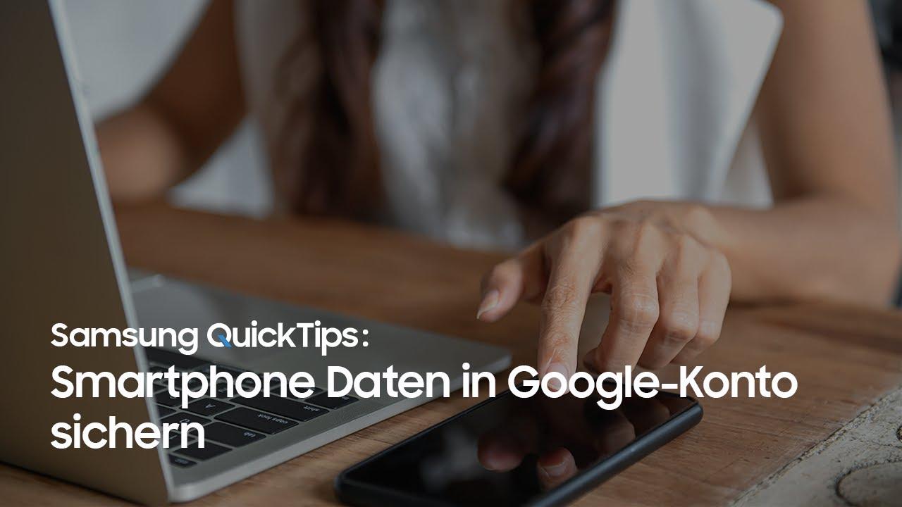Samsung QuickTips – How To: Wie kann ich meine Smartphone Daten mit einem Google-Konto sichern?