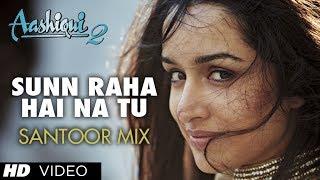 """Sunn Raha Hai Na Tu"" Aashiqui 2 Song Santoor Mix By Rohan Ratan | Aditya Roy Kapur, Shraddha Kapoor"