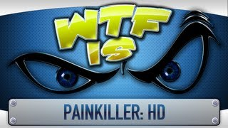 ► WTF Is... - Painkiller HD ? (Beta)