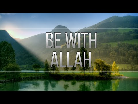 Be With Allah - Short Reminder