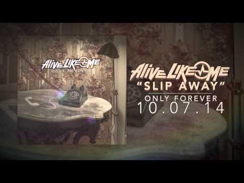 Alive Like Me - Slip Away
