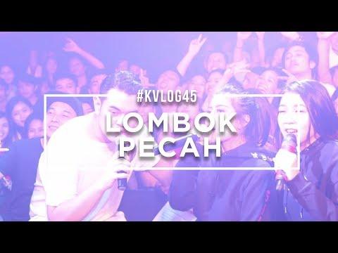 #KVLOG45 - LOMBOK PECAH!!
