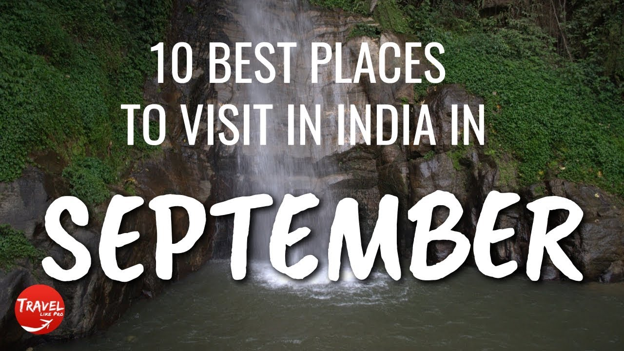 10 Best Places To Visit In India In September 2020 Tourist Places To Visit In September In India Youtube