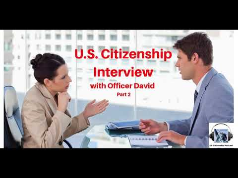 U S  Citizenship Interview with Officer David Part 2