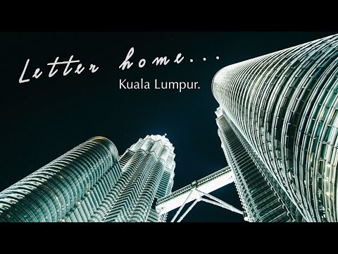 Kuala Lumpur... A Letter Home