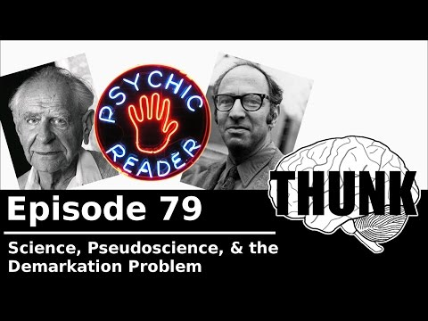 THUNK - 79. Science, Pseudoscience, & the Demarcation Problem