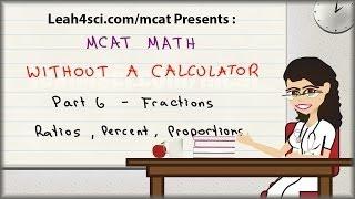 MCAT Math Vid 6 - Fractions Ratios Percent and Proportions
