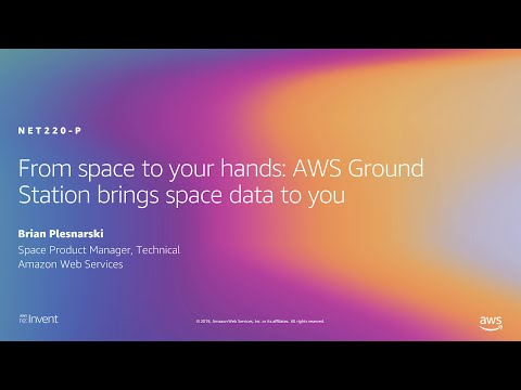 AWS re:Invent 2019: From space to your hands: AWS Ground Station brings space data to you (NET220-P)