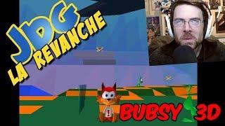 JdG la Revanche - BUBSY 3D - Episode 1