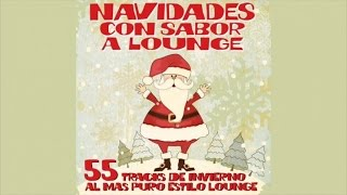 The best Classic Christmas 2016 Songs Ever - Navidades Con Sabor a Lounge - 55 Songs