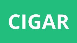 How To Pronounce Cigar - Pronunciation Academy