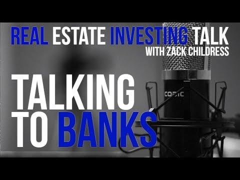 Real Estate Investing Talk - Talking to Banks