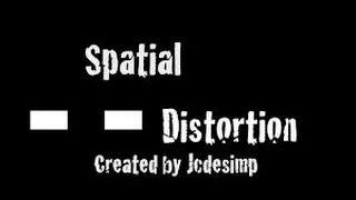 Spatial Distortion Part 2