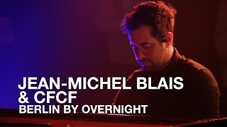 jean michel blais cfcf   berlin by overnight cfcf remix il   first play live