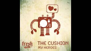 The Cushion - My Heroes... - Audio Soul Edit (Fresh Meat)