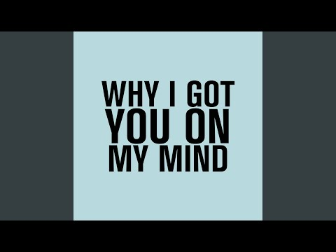 Why I Got You On My Mind