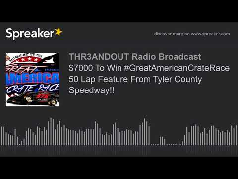 $7000 To Win #GreatAmericanCrateRace 50 Lap Feature From Tyler County Speedway!! (part 1 of 2)