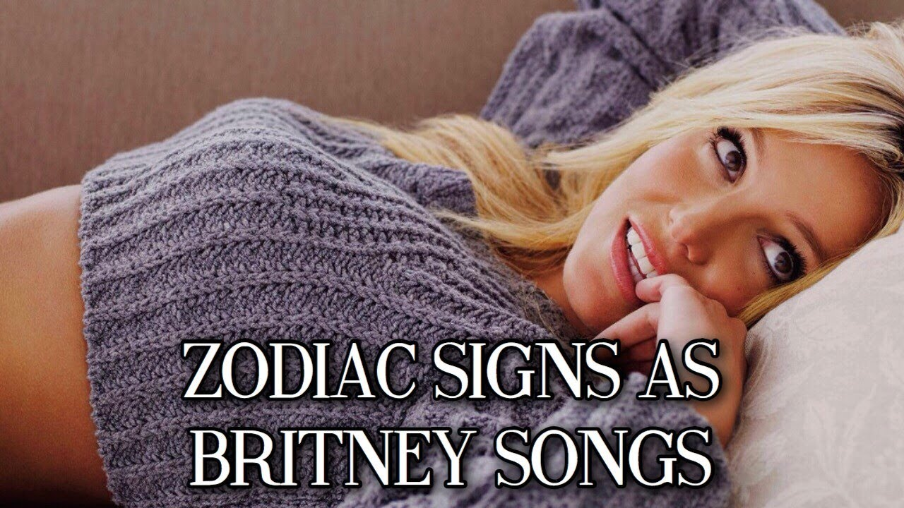Which 3 Britney Spears Songs Are You Based On Your Zodiac ...