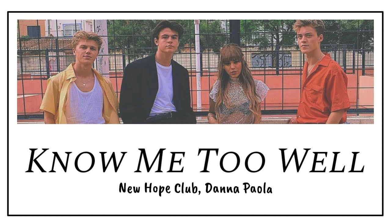 New Hope Club Danna Paola Know Me Too Well Lyrics Dan Terjemahan Indonesia Youtube