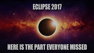 Eclipse 2017 Here is the Part EVERYONE Missed