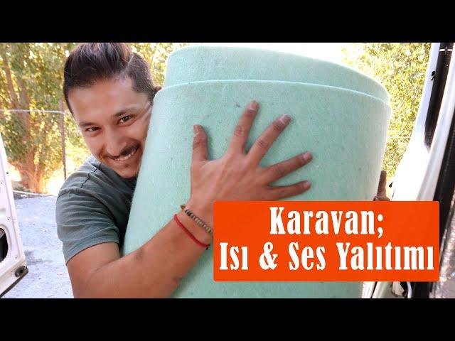 KARAVAN YAPIMI #5 | KARAVANDA ISI - SES YALITIMI VE UYGULAMASI