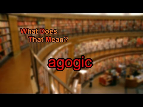 What does agogic mean?