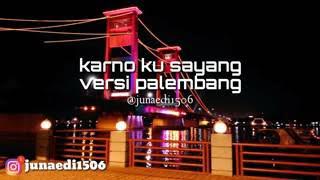 Karna Su Sayang (versi palembang cover)