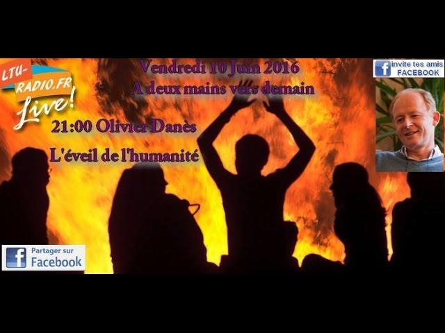 A deux mains vers demain - Olivier Danès - L'éveil de l'humanité - 10 06 2016