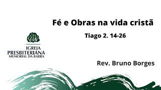 Fé e Obras na vida cristã - Tiago 2.14-26   Rev. Bruno Borges