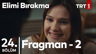 Elimi Bırakma 24. Bölüm 2. Fragman
