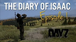The Diary of Isaac - Episode 1 - DayZ Standalone