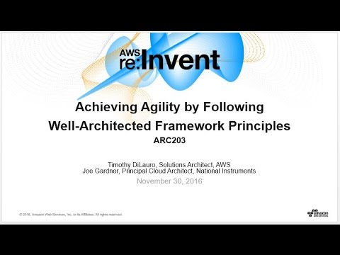AWS re:Invent 2016: Achieving Agility by Following Well-Architected Framework Principles (ARC203)