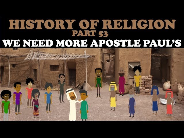 HISTORY OF RELIGION (Part 53): WE NEED MORE APOSTLE PAUL'S