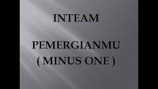 INTEAM - PEMERGIANMU ( MINUS ONE LIRIK )