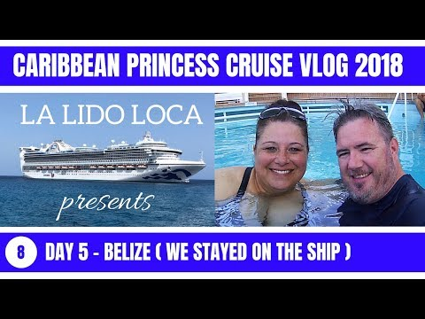 Caribbean Princess Cruise Vlog 2018 - EP 8 : Day 5 - Belize ( We Stayed on the Ship )
