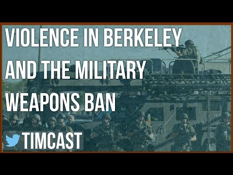 VIOLENCE IN BERKELEY AND LIFTING THE MILITARY WEAPONS BAN