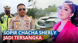 Pantas Sopir Chacha Sherly jadi Tersangka Kecelakaan, Penyebab Sebenarnya Dikuak Polisi