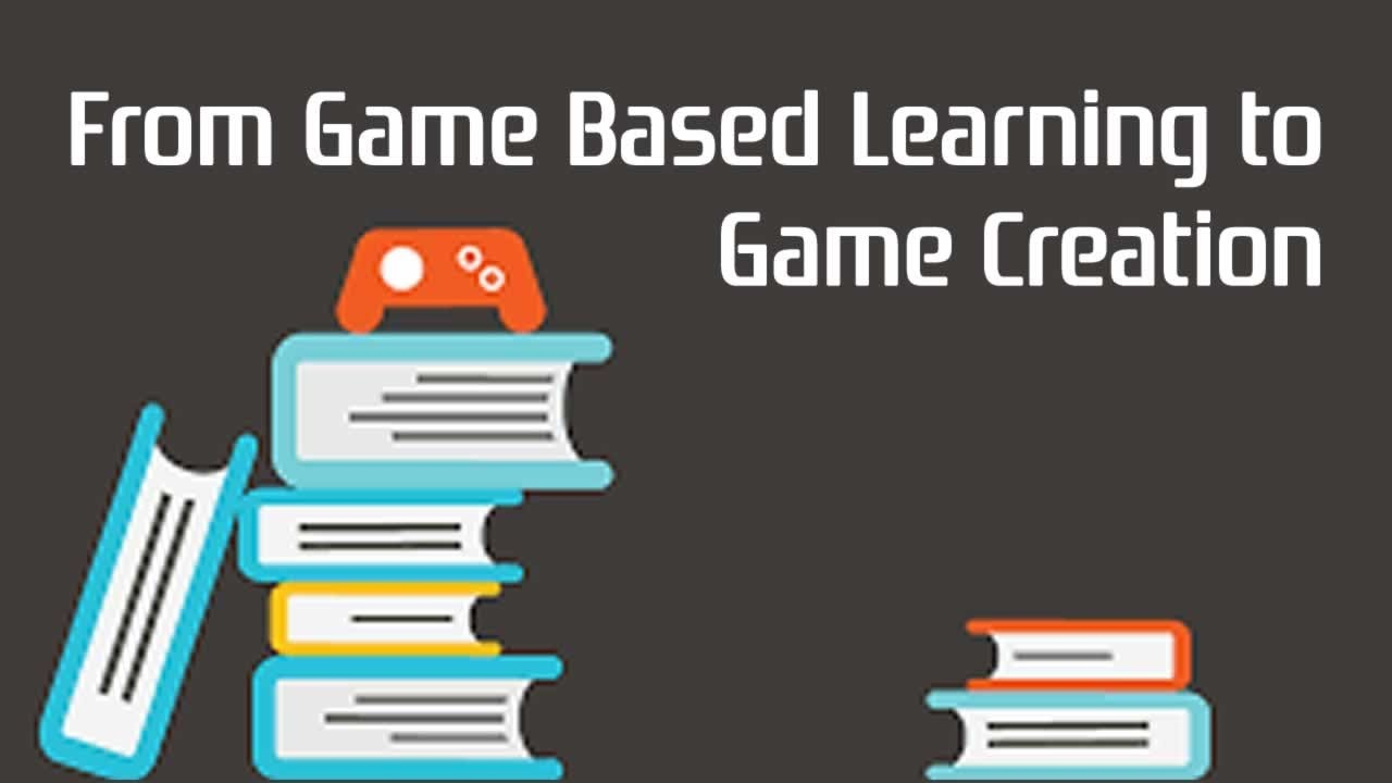 From Game Based Learning to Game Creation