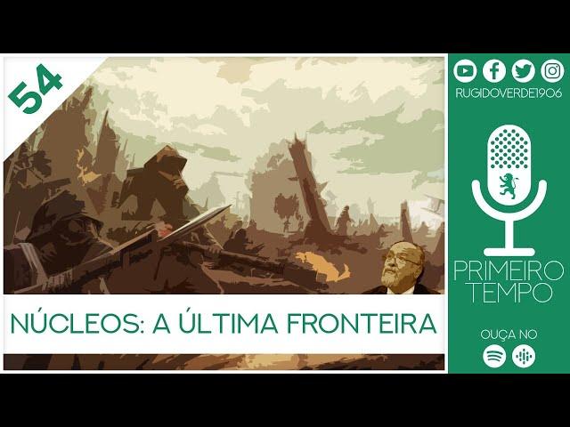 🎙️ Primeiro Tempo Convida - Núcleos: A Última Fronteira - Ep 54