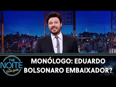 Monólogo: Eduardo Bolsonaro embaixador?  | The Noite (16/07/19)