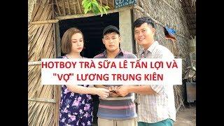 """Hotboy Trà Sữa Lê Tấn Lợi sợ """"vợ"""" Lương Trung Kiên như cọp?!"""